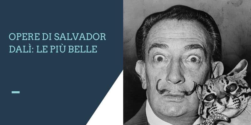 Opere di Salvador Dalì: Quali sono le più belle